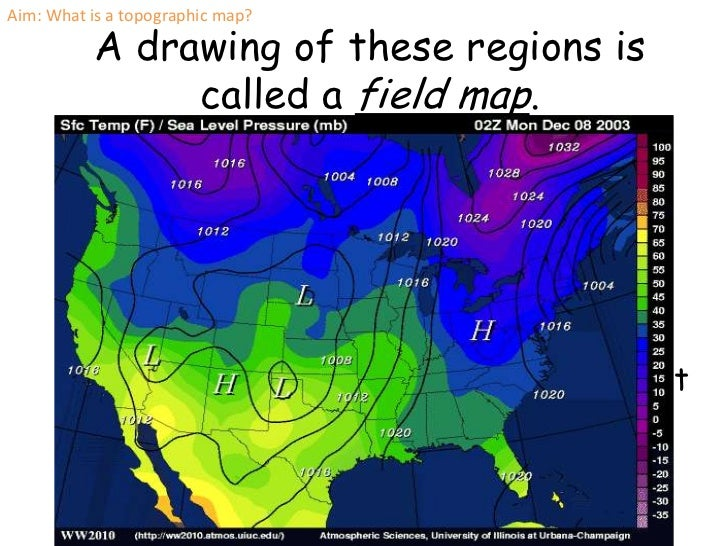 Aim: What is a topographic map?          A drawing of these regions is               called a field map.      Isolines con...