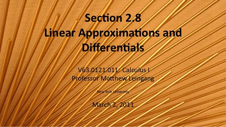 Sec on 2.8    Linear Approxima ons and           Differen als          V63.0121.011: Calculus I        Professor Ma hew Lei...