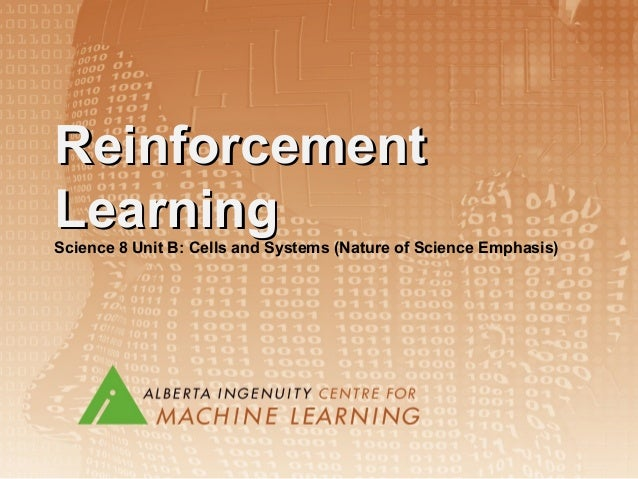 ReinforcementReinforcement LearningLearning Science 8 Unit B: Cells and Systems (Nature of Science Emphasis)