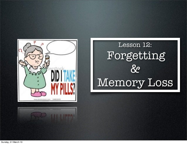 Lesson 12 forgetting & memory loss 2013