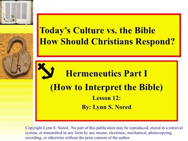 Today's Culture vs. the Bible How Should Christians Respond? Hermeneutics Part I (How to Interpret the Bible) Lesson 12: B...