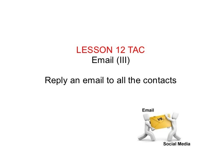 LESSON 12 TAC Email (III) Reply an email to all the contacts