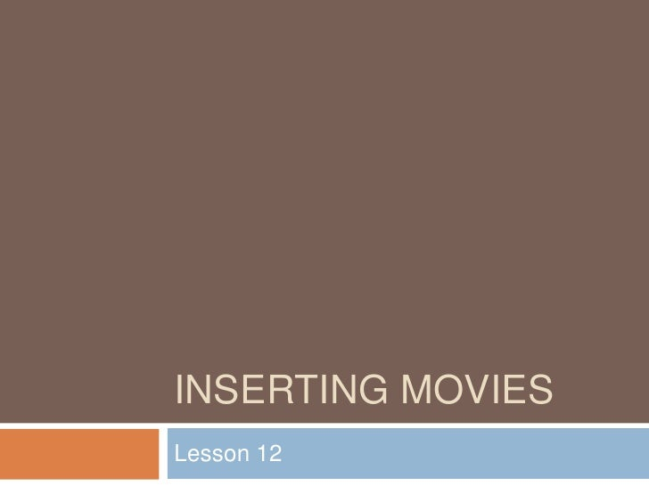 Inserting Movies<br />Lesson 12<br />