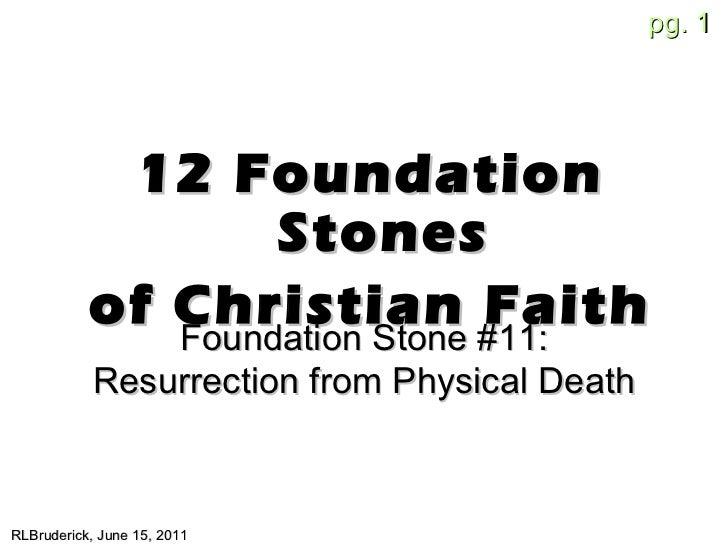 <ul><li>12 Foundation Stones </li></ul><ul><li>of Christian Faith </li></ul>RLBruderick, June 15, 2011 Foundation Stone #1...