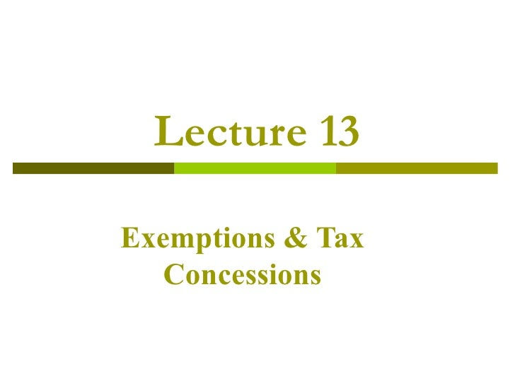 Lecture 13 Exemptions & Tax Concessions