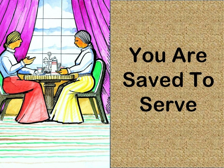 You AreSaved To  Serve