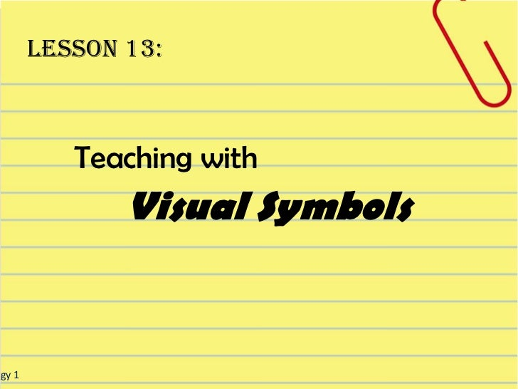 Lesson 13:           Teaching with               Visual Symbolsogy 1