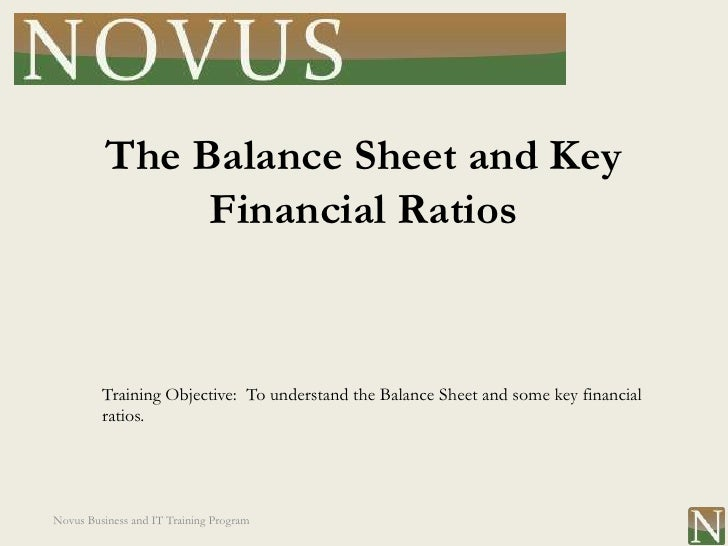 The Balance Sheet and Key               Financial Ratios         Training Objective: To understand the Balance Sheet and s...
