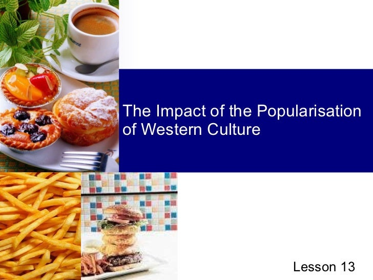 Lesson 13 - The impact of the popularisation of western culture