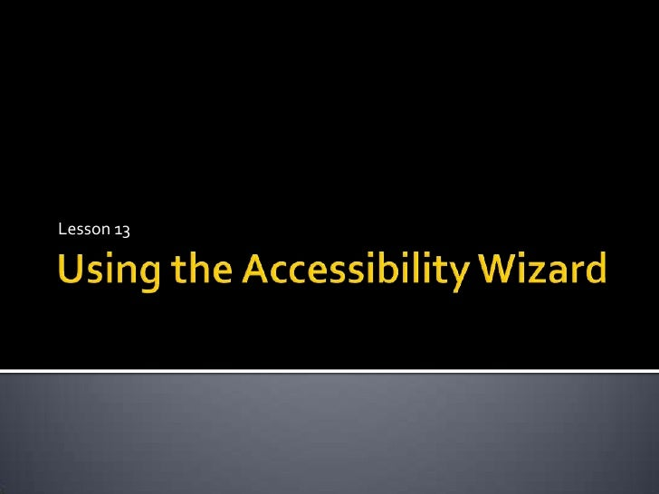 Using the Accessibility Wizard<br />Lesson 13<br />