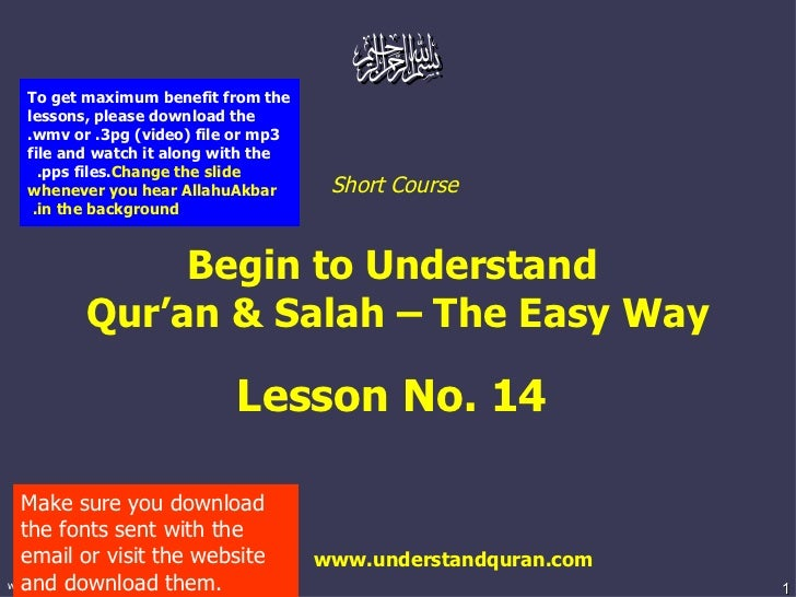 Short Course  Begin to Understand  Qur'an & Salah – The Easy Way Lesson No. 14  www.understandquran.com Make sure you down...