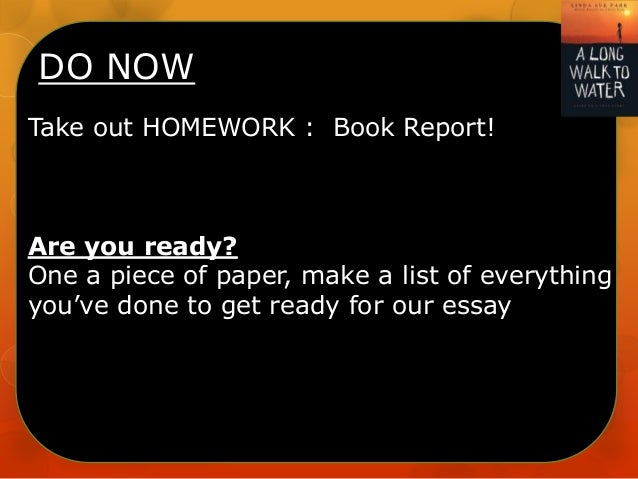 DO NOW Take out HOMEWORK : Book Report!  Are you ready? One a piece of paper, make a list of everything you've done to get...