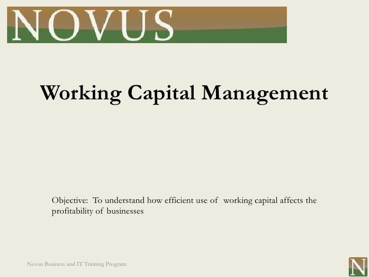 Working Capital Management         Objective: To understand how efficient use of working capital affects the         profi...