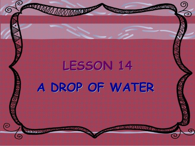 LESSON 14 A DROP OF WATER