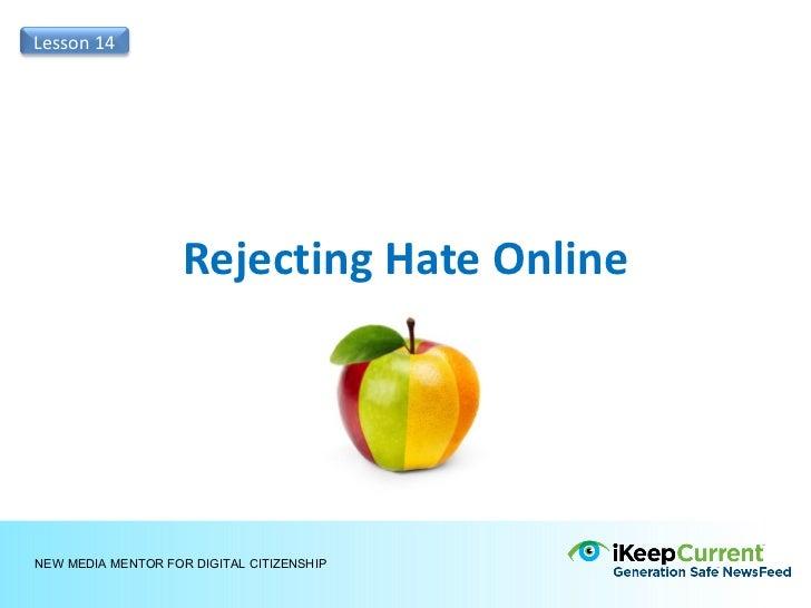 Lesson 14                    Rejecting Hate OnlineNEW MEDIA MENTOR FOR DIGITAL CITIZENSHIP