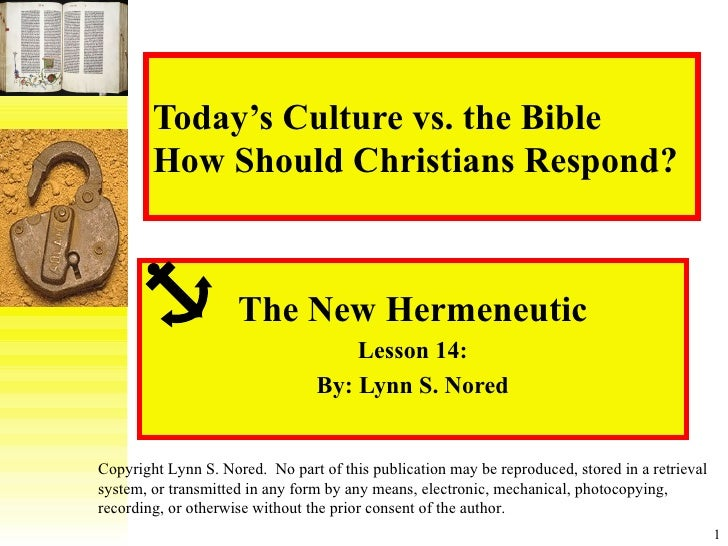 Today's Culture vs. the Bible How Should Christians Respond? The New Hermeneutic Lesson 14: By: Lynn S. Nored Copyright Ly...