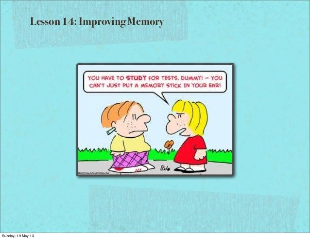 Lesson 14: Improving MemorySunday, 19 May 13