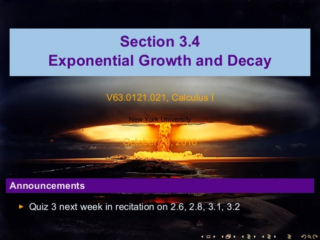 Section 3.4 Exponential Growth and Decay V63.0121.021, Calculus I New York University October 28, 2010 Announcements Quiz ...