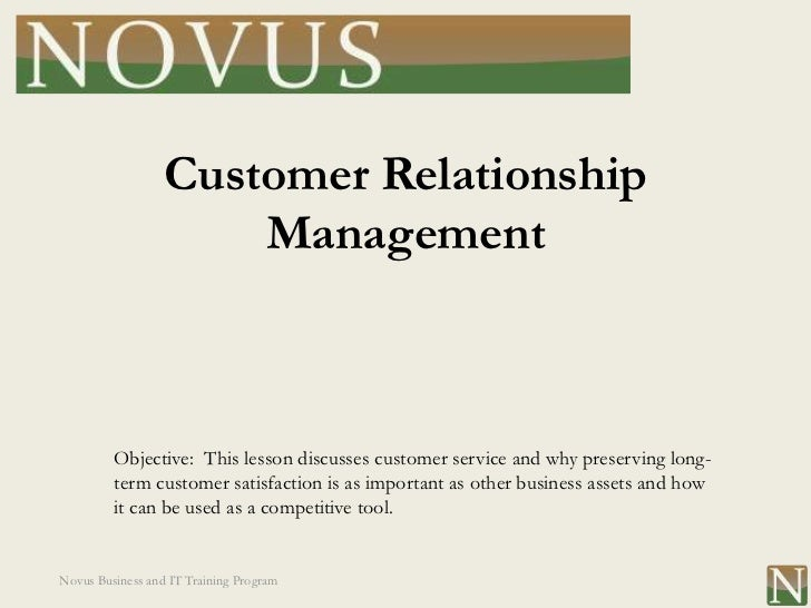 Customer Relationship                      Management         Objective: This lesson discusses customer service and why pr...