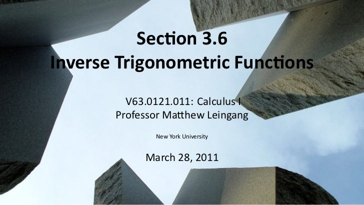 Sec on 3.6    Inverse Trigonometric Func ons             V63.0121.011: Calculus I           Professor Ma hew Leingang     ...