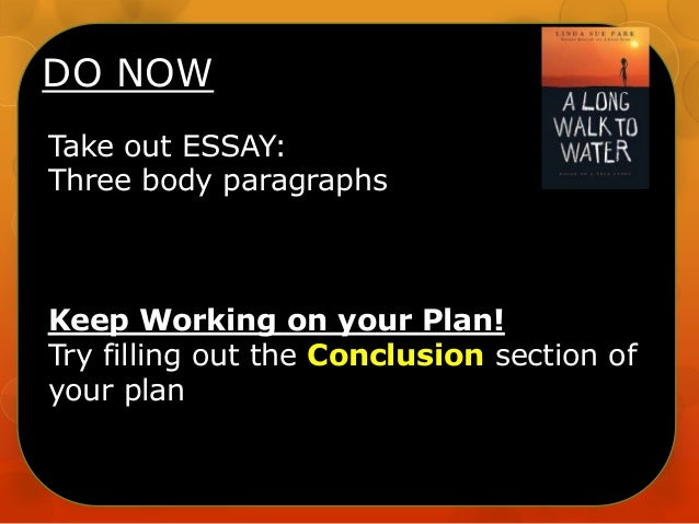 DO NOW Take out ESSAY: Three body paragraphs  Keep Working on your Plan! Try filling out the Conclusion section of your pl...