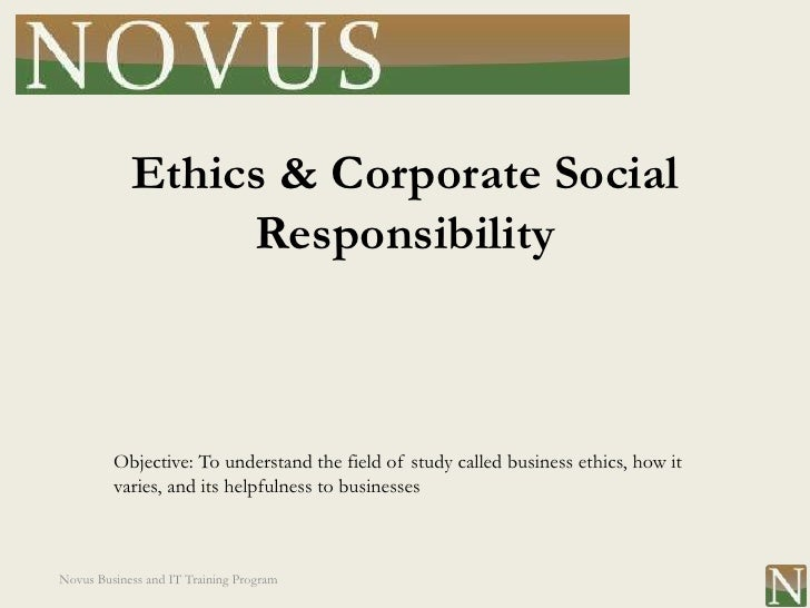 Ethics & Corporate Social                 Responsibility         Objective: To understand the field of study called busine...