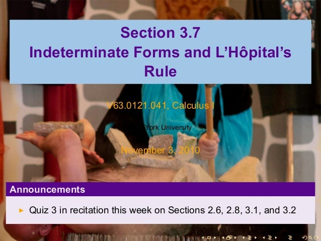 Section 3.7 Indeterminate Forms and L'Hôpital's Rule V63.0121.041, Calculus I New York University November 3, 2010 Announc...