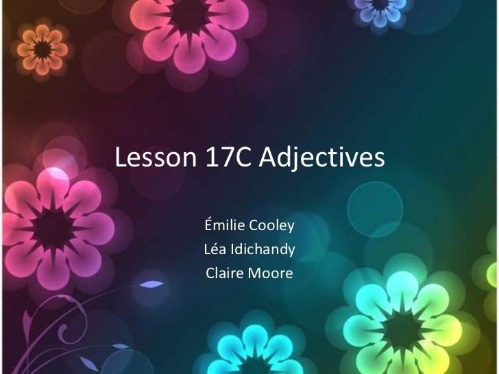 Lesson 17C Adjectives      Émilie Cooley      Léa Idichandy      Claire Moore