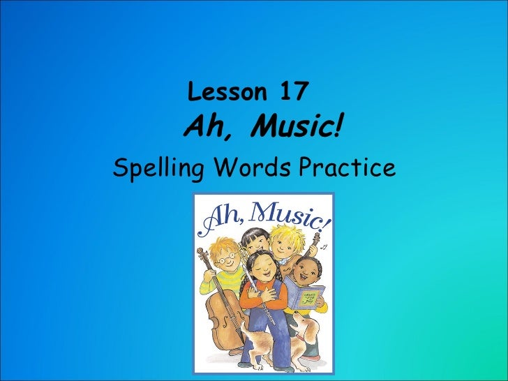 Lesson 17    Ah, Music! Spelling Words Practice