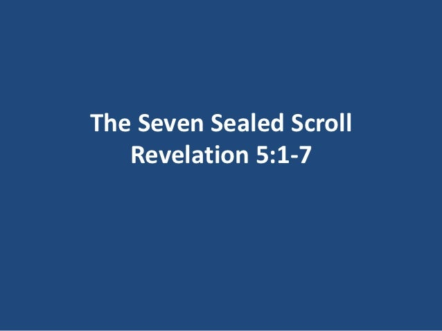 The Seven Sealed Scroll   Revelation 5:1-7