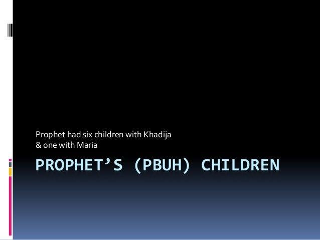 Prophet had six children with Khadija & one with Maria  PROPHET'S (PBUH) CHILDREN