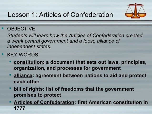 Lesson 1: Articles of Confederation  OBJECTIVE: Students will learn how the Articles of Confederation created a weak cent...