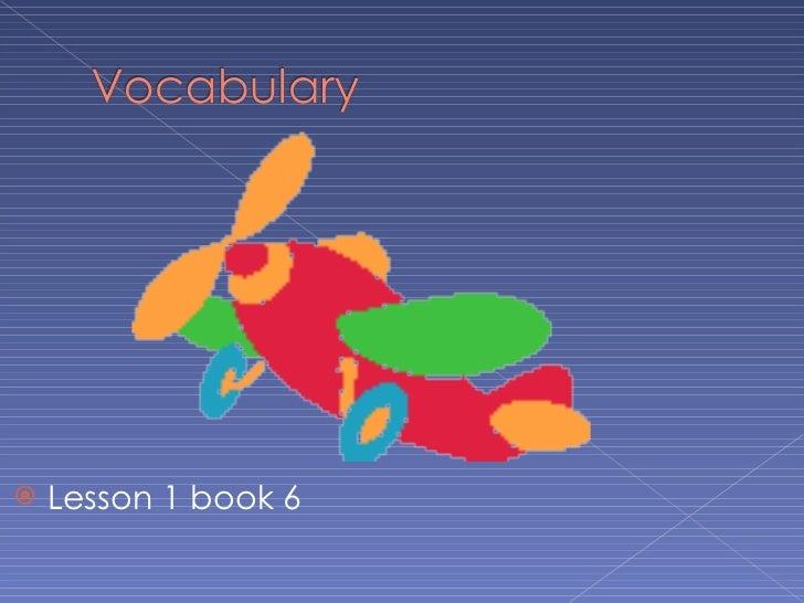 <ul><li>Lesson 1 book 6 </li></ul>