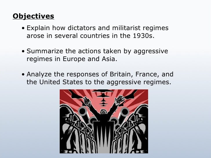 <ul><li>Explain how dictators and militarist regimes arose in several countries in the 1930s. </li></ul><ul><li>Summarize ...