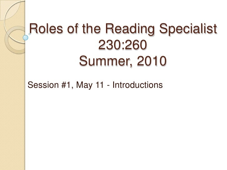 Roles of the Reading Specialist230:260Summer, 2010<br />Session #1, May 11 - Introductions <br />
