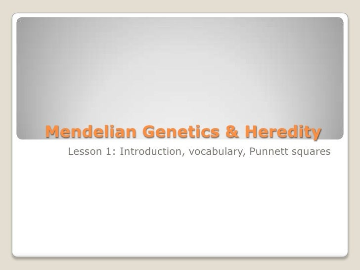 Mendelian Genetics & Heredity  Lesson 1: Introduction, vocabulary, Punnett squares