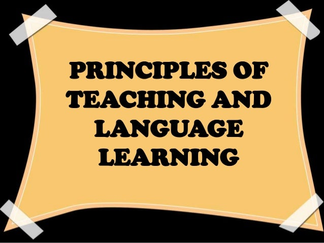 PRINCIPLES OF TEACHING AND LANGUAGE LEARNING