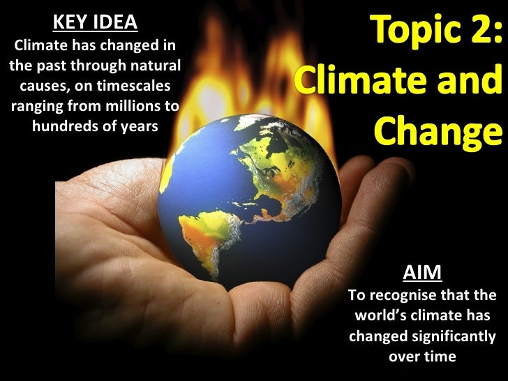 KEY IDEA Climate has changed in the past through natural causes, on timescales ranging from millions to hundreds of years ...