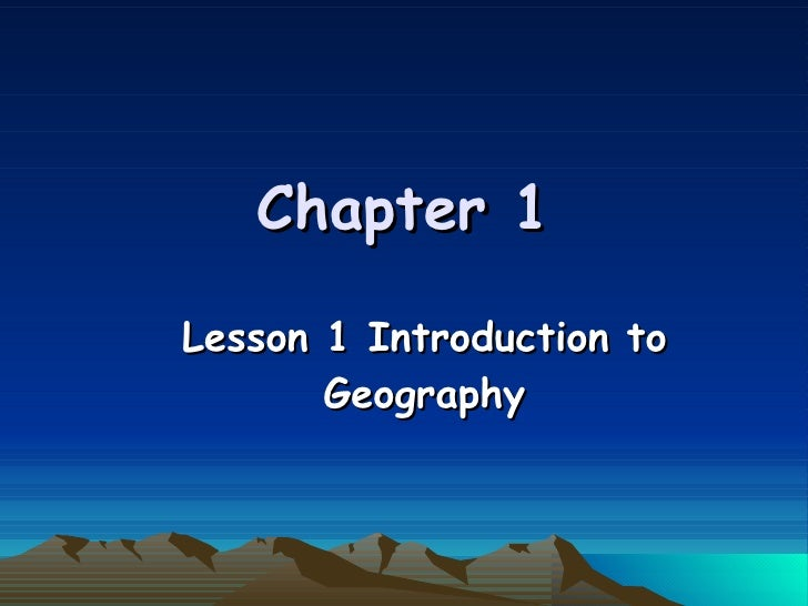 Chapter 1 Lesson 1 Introduction to Geography
