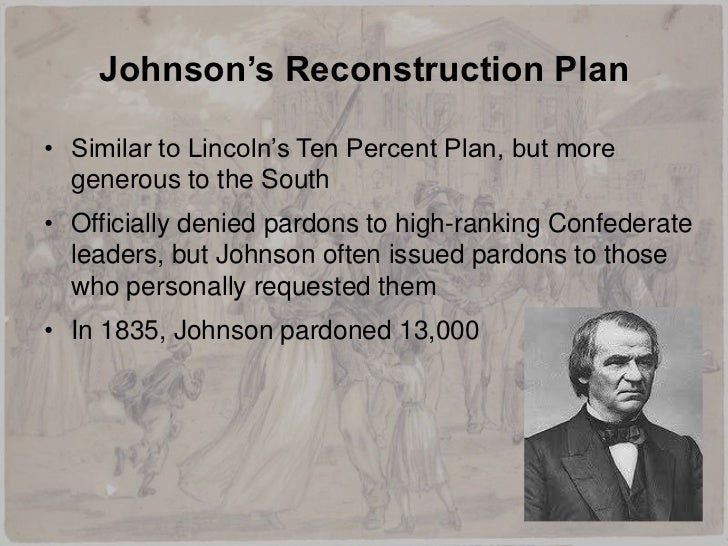 president lincoln and president johnson s reconstruction Andrew johnson - 17 th us president fought radical republicans in congress over key reconstruction legislation  presidential reconstruction like lincoln,.