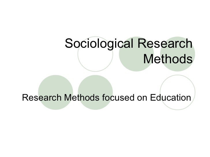 Sociological Research Methods Research Methods focused on Education
