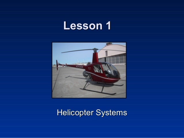 Lesson 1Lesson 1 Helicopter SystemsHelicopter Systems