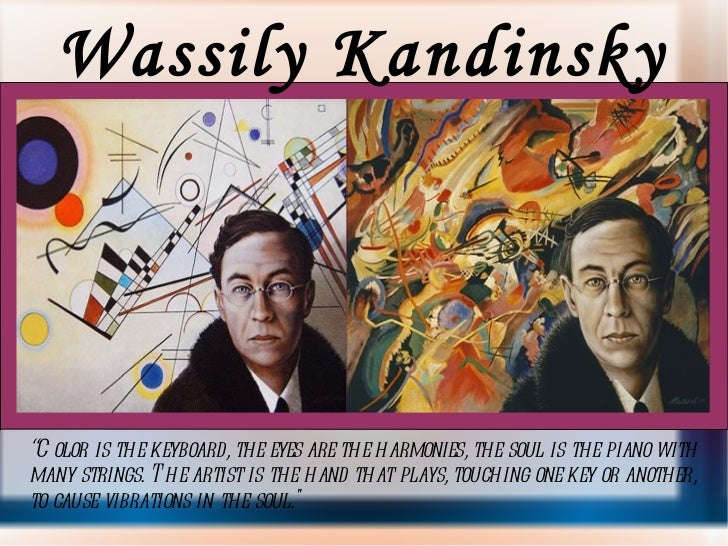 """Wassily Kandinsky """" Color is the keyboard, the eyes are the harmonies, the soul is the piano with many strings. The artist..."""