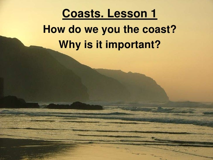 Lesson 1 Why Are Coasts Important
