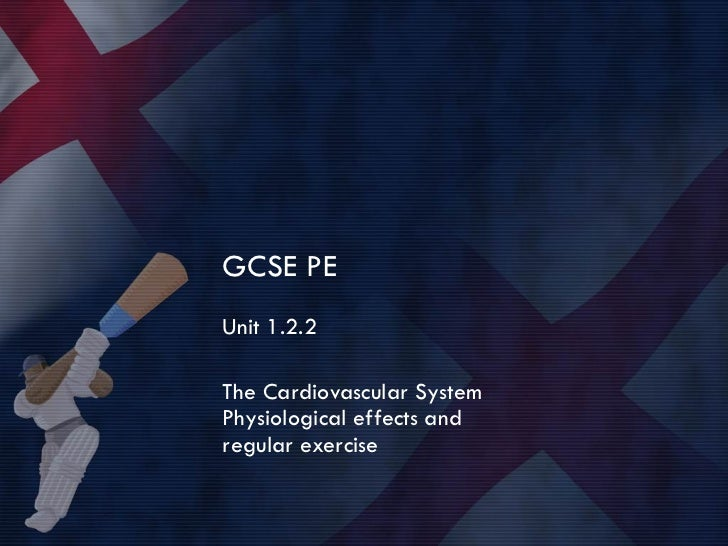GCSE PE Unit 1.2.2 The Cardiovascular System Physiological effects and regular exercise