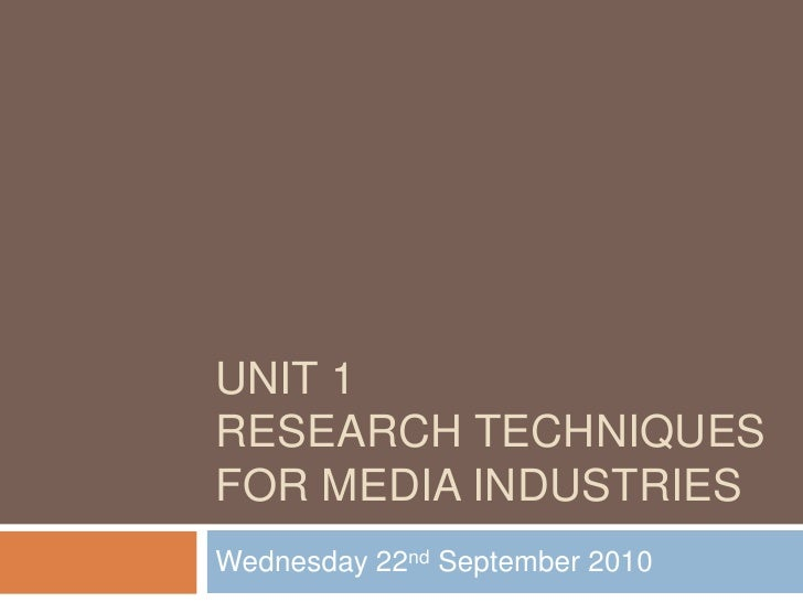 Unit 1research techniques for media industries<br />Wednesday 22nd September 2010<br />