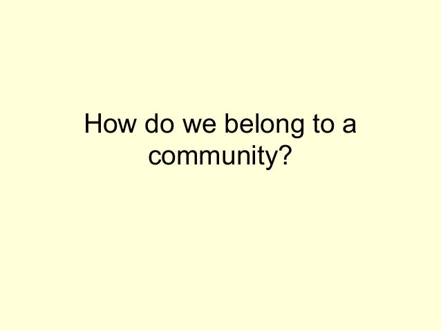 How do we belong to a community?