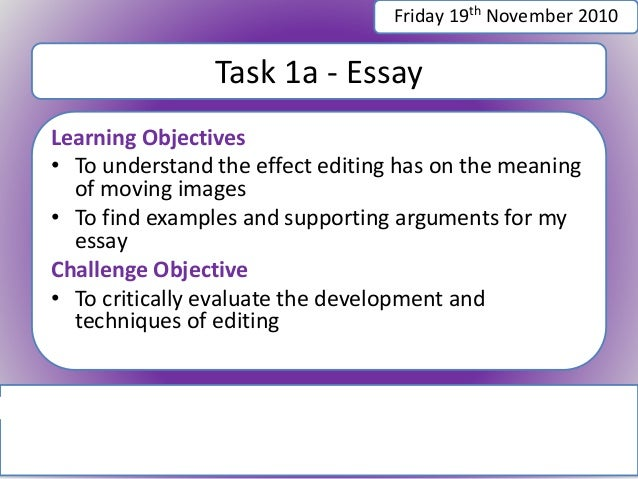 Task 1a - Essay Learning Objectives • To understand the effect editing has on the meaning of moving images • To find examp...