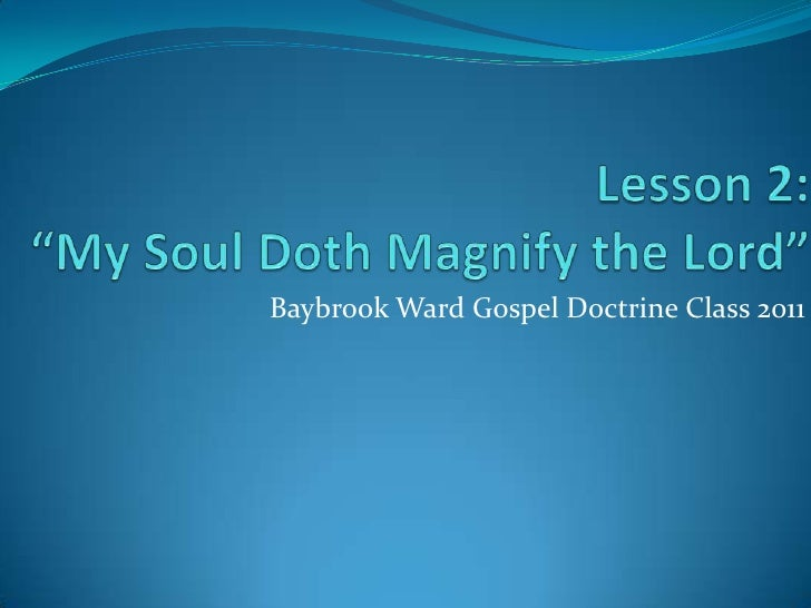 "Lesson 2:""My Soul Doth Magnify the Lord""<br />Baybrook Ward Gospel Doctrine Class 2011<br />"
