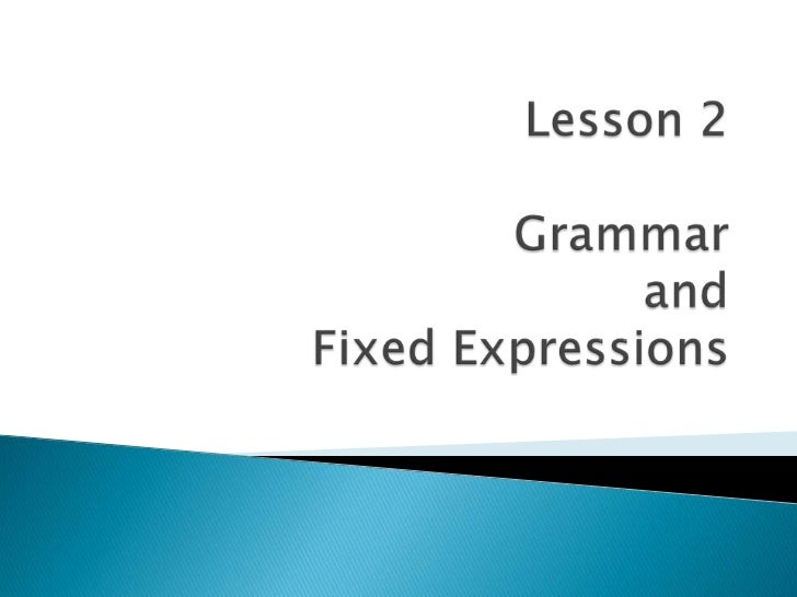 Lesson 2Grammar and Fixed Expressions<br />
